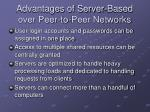 advantages of server based over peer to peer networks