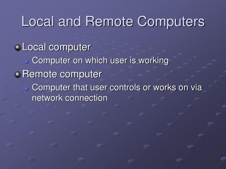 Local and Remote Computers