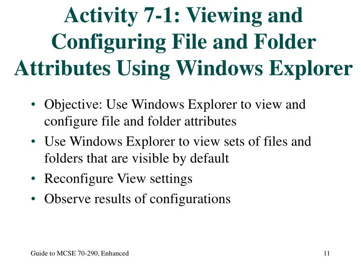 Activity 7-1: Viewing and Configuring File and Folder Attributes Using Windows Explorer