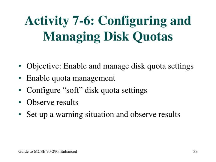 Activity 7-6: Configuring and Managing Disk Quotas