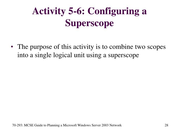 Activity 5-6: Configuring a Superscope