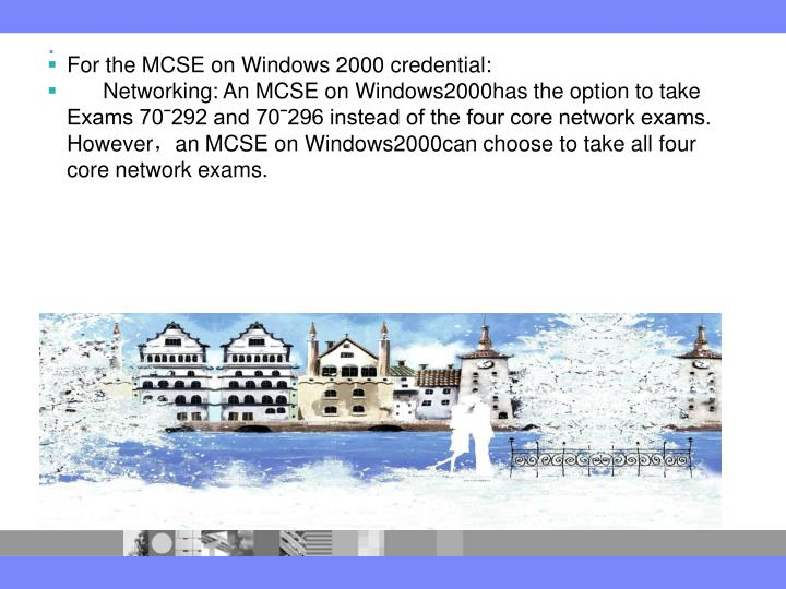For the MCSE on Windows 2000 credential: