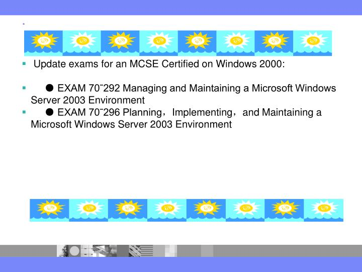 Update exams for an MCSE Certified on Windows 2000: