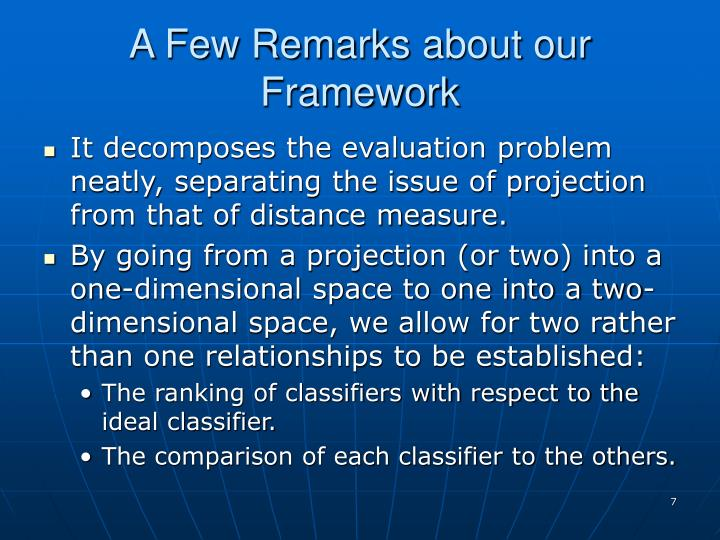 A Few Remarks about our Framework