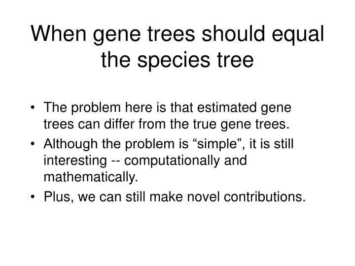 When gene trees should equal the species tree