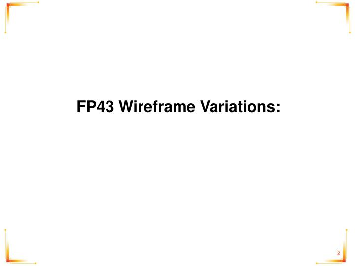 FP43 Wireframe Variations:
