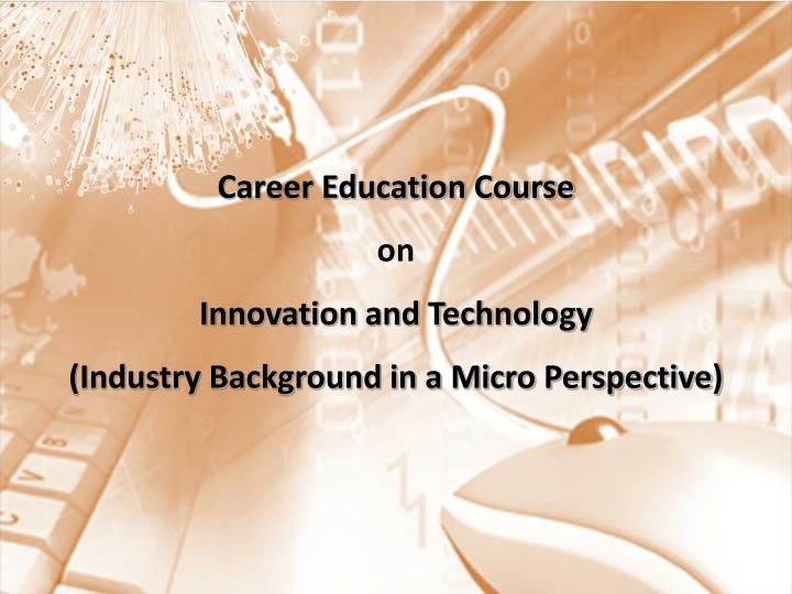 Career education course on innovation and technology industry background in a micro perspective