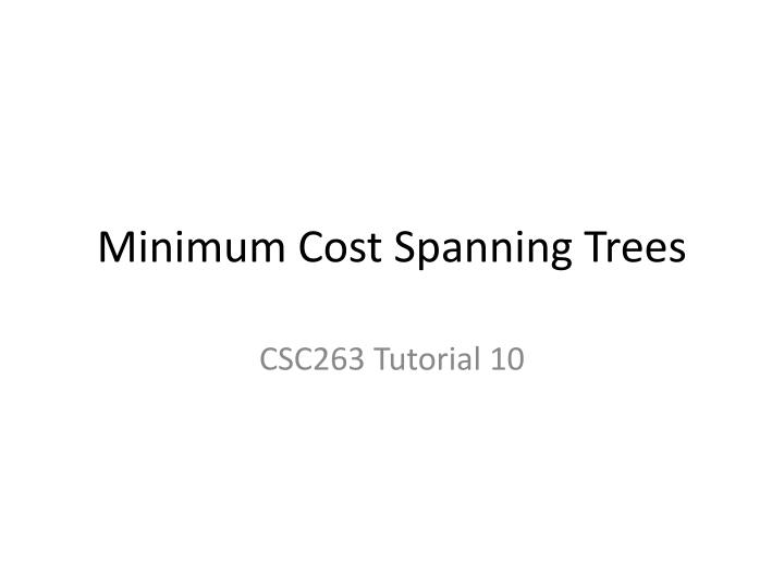 Minimum cost spanning trees