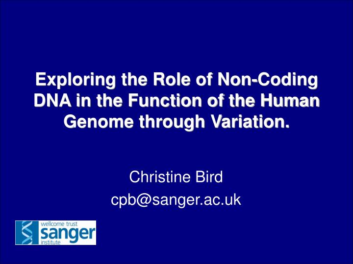 Exploring the role of non coding dna in the function of the human genome through variation