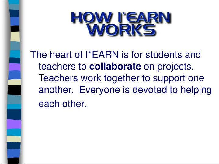 The heart of I*EARN is for students and teachers to