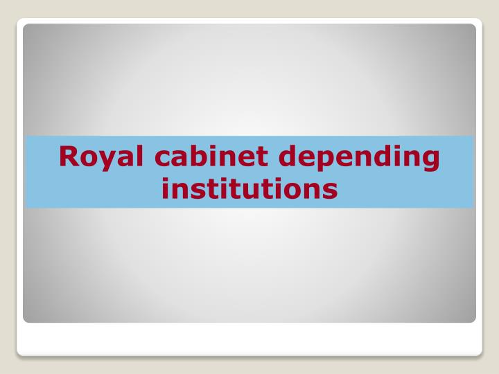 Royal cabinet depending institutions