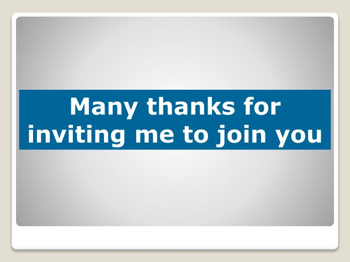Many thanks for inviting me to join you