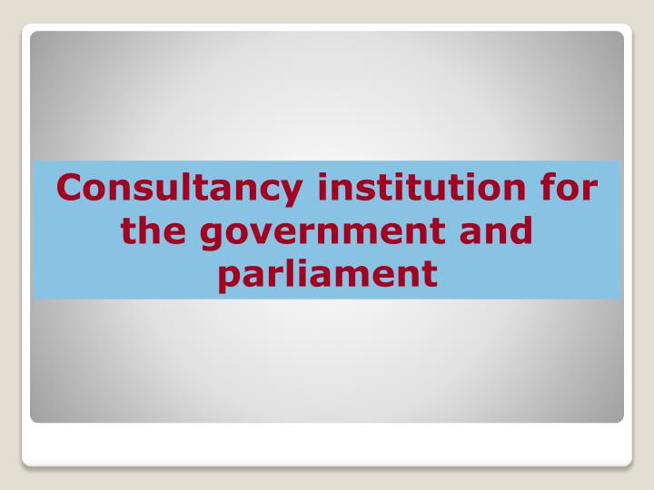 Consultancy institution for the government and parliament