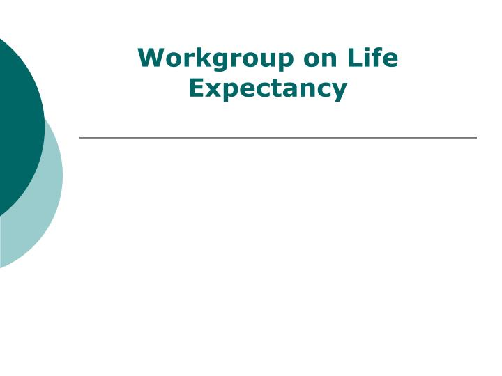 Workgroup on Life Expectancy