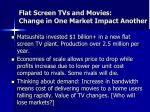 flat screen tvs and movies change in one market impact another