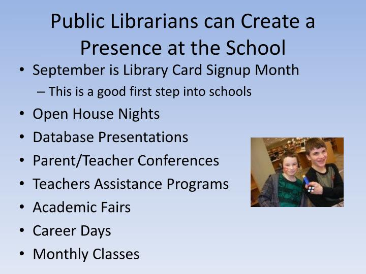 Public Librarians can Create a Presence at the School