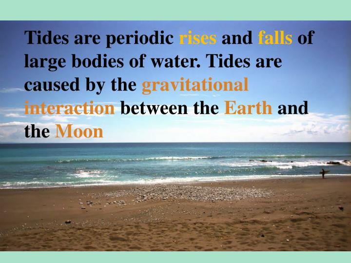 Tides are periodic