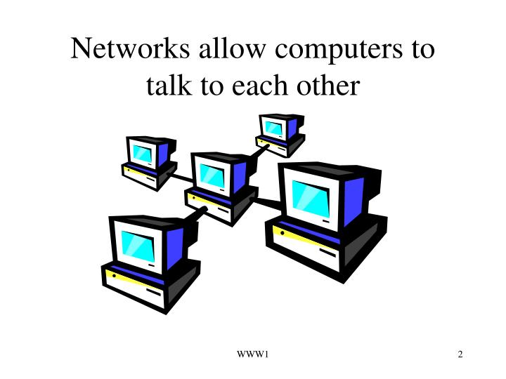 Networks allow computers to