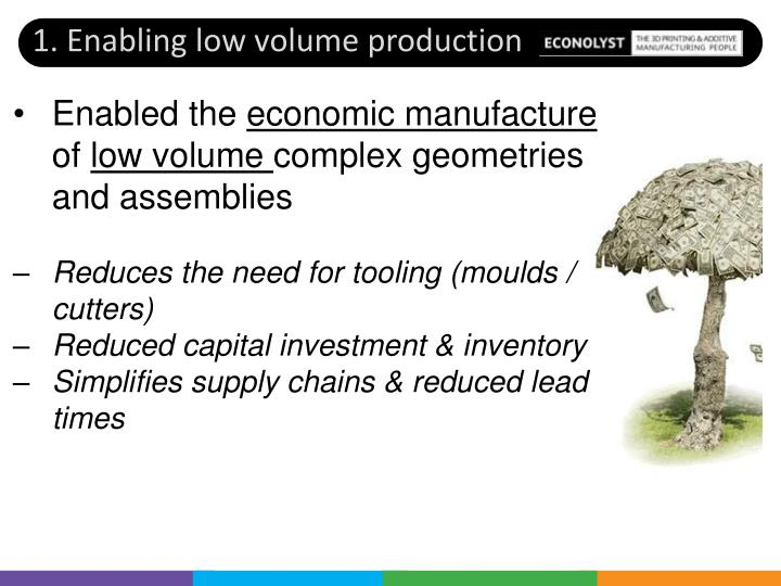 1. Enabling low volume production