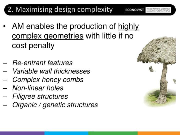 2. Maximising design complexity