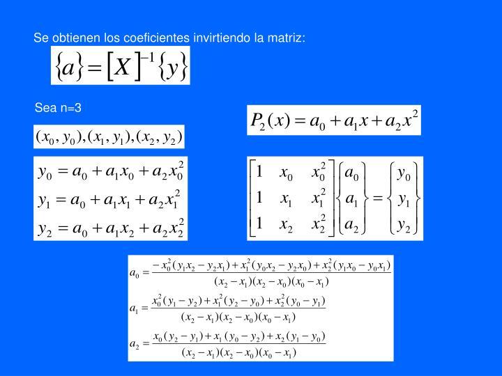 Se obtienen los coeficientes invirtiendo la matriz: