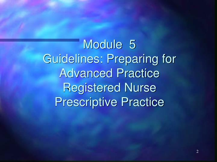 Module 5 guidelines preparing for advanced practice registered nurse prescriptive practice