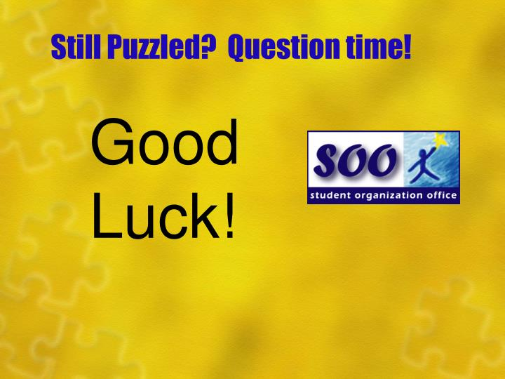 Still Puzzled?  Question time!