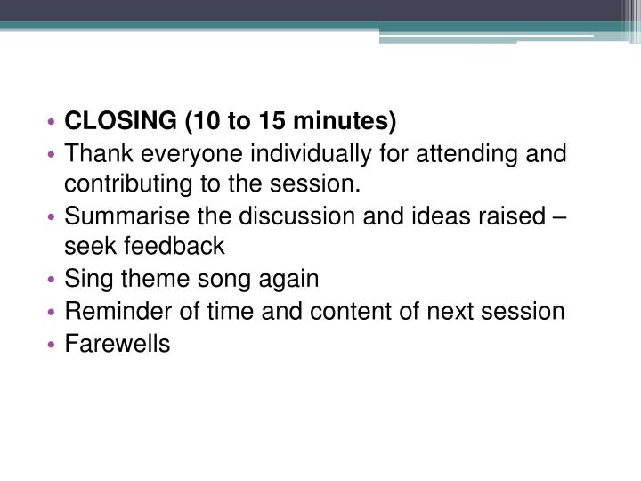 CLOSING (10 to 15 minutes)