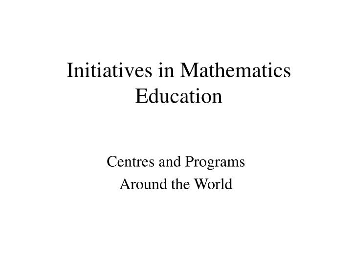 Initiatives in mathematics education
