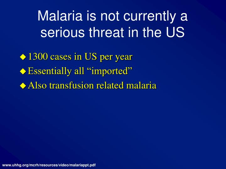 Malaria is not currently a serious threat in the US