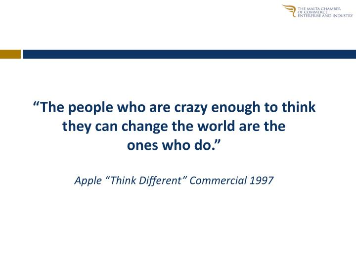 """The people who are crazy enough to think they can change the world are the"
