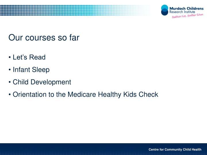 Our courses so far