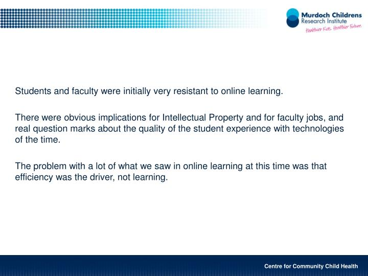 Students and faculty were initially very resistant to online learning.