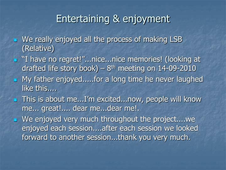 Entertaining & enjoyment