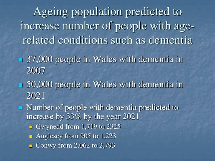 Ageing population predicted to increase number of people with age-related conditions such as dementia