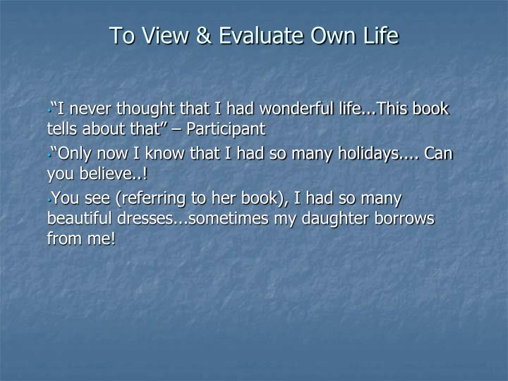 To View & Evaluate Own Life