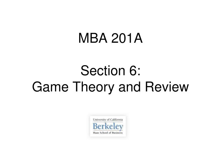 Mba 201a section 6 game theory and review