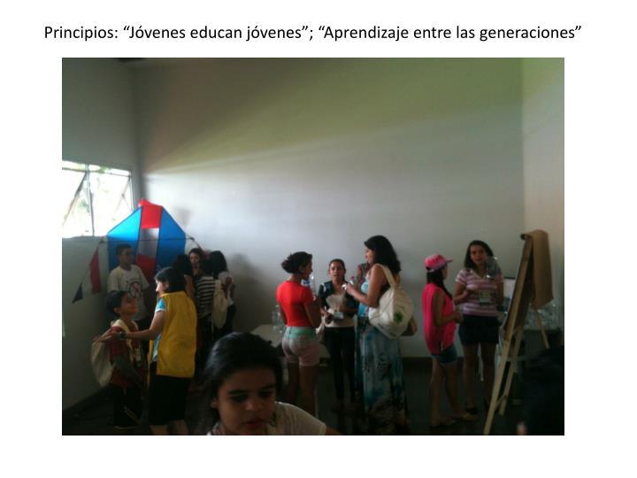 """Principios: """"Jóvenes educan jóvenes""""; """"Aprendizaje entre las generaciones"""