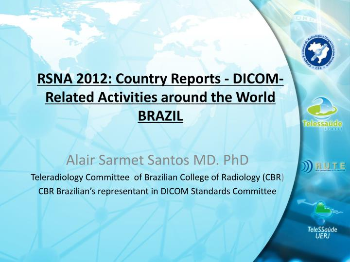 Rsna 2012 country reports dicom related activities around the world brazil