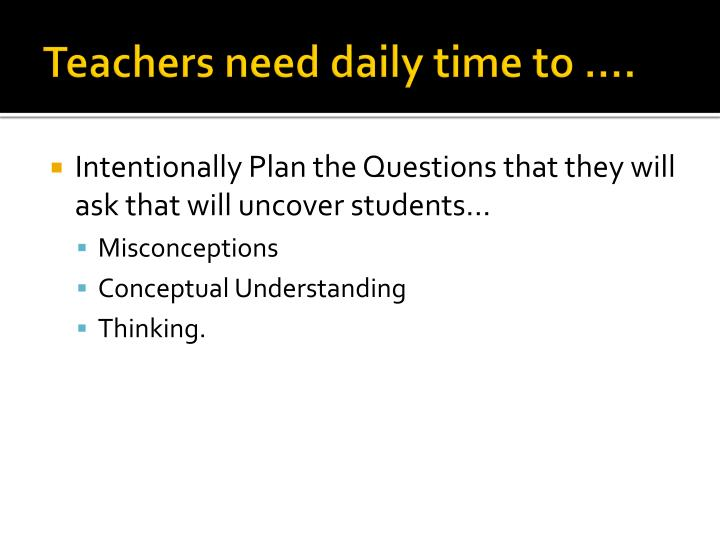 Teachers need daily time to ….