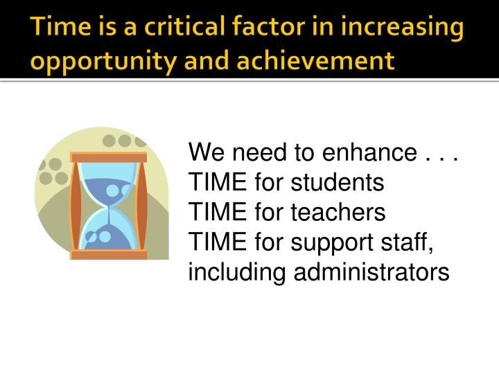 Time is a critical factor in increasing opportunity and achievement