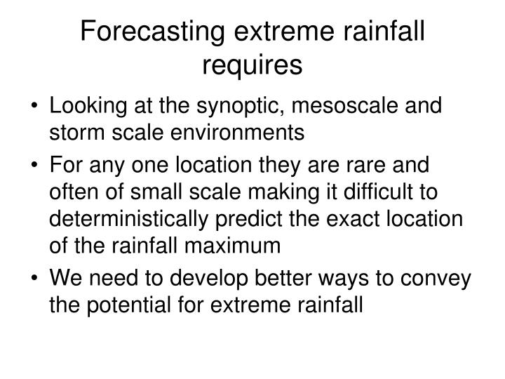 Forecasting extreme rainfall requires