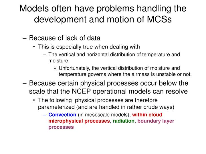 Models often have problems handling the development and motion of MCSs
