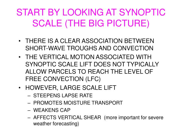 START BY LOOKING AT SYNOPTIC SCALE (THE BIG PICTURE)