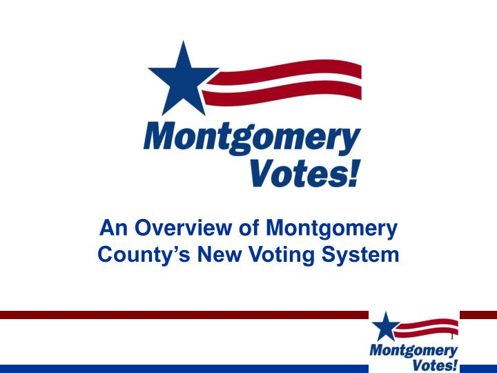 An overview of montgomery county s new voting system