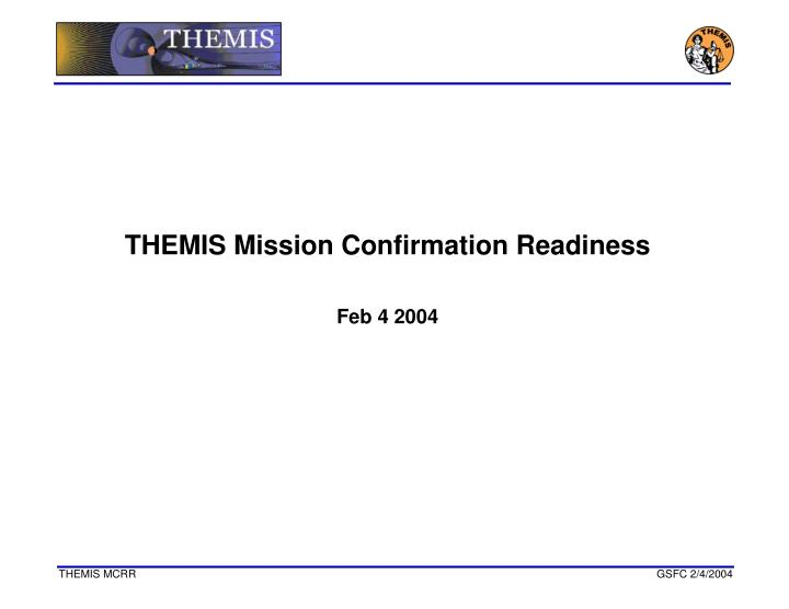 THEMIS Mission Confirmation Readiness