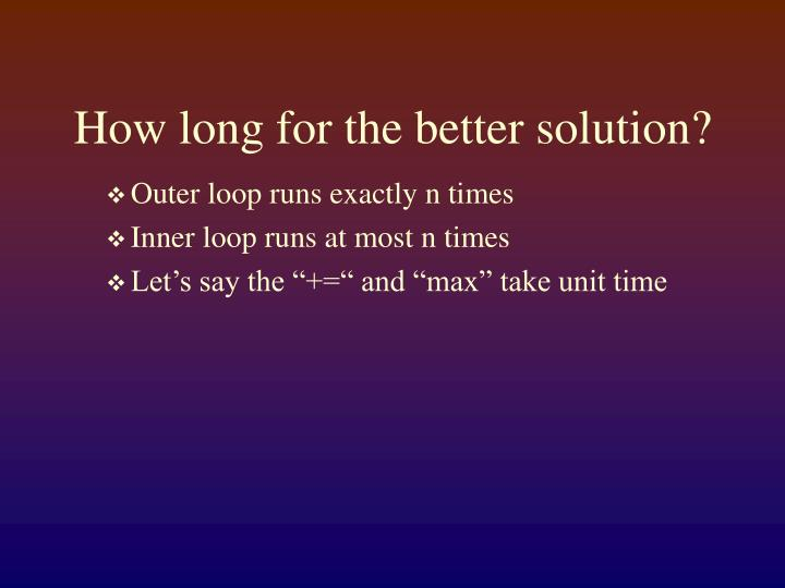How long for the better solution?