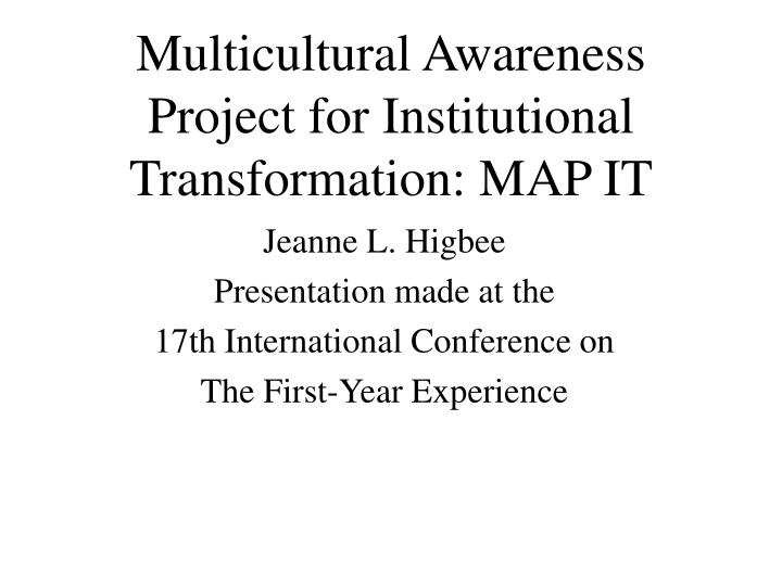Multicultural Awareness Project for Institutional Transformation: MAP IT