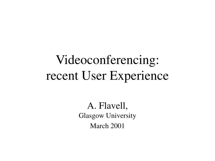 Videoconferencing recent user experience