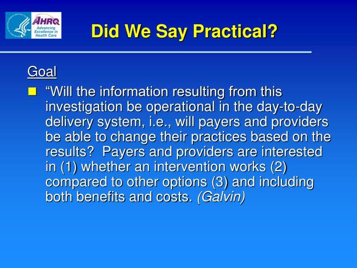 Did We Say Practical?